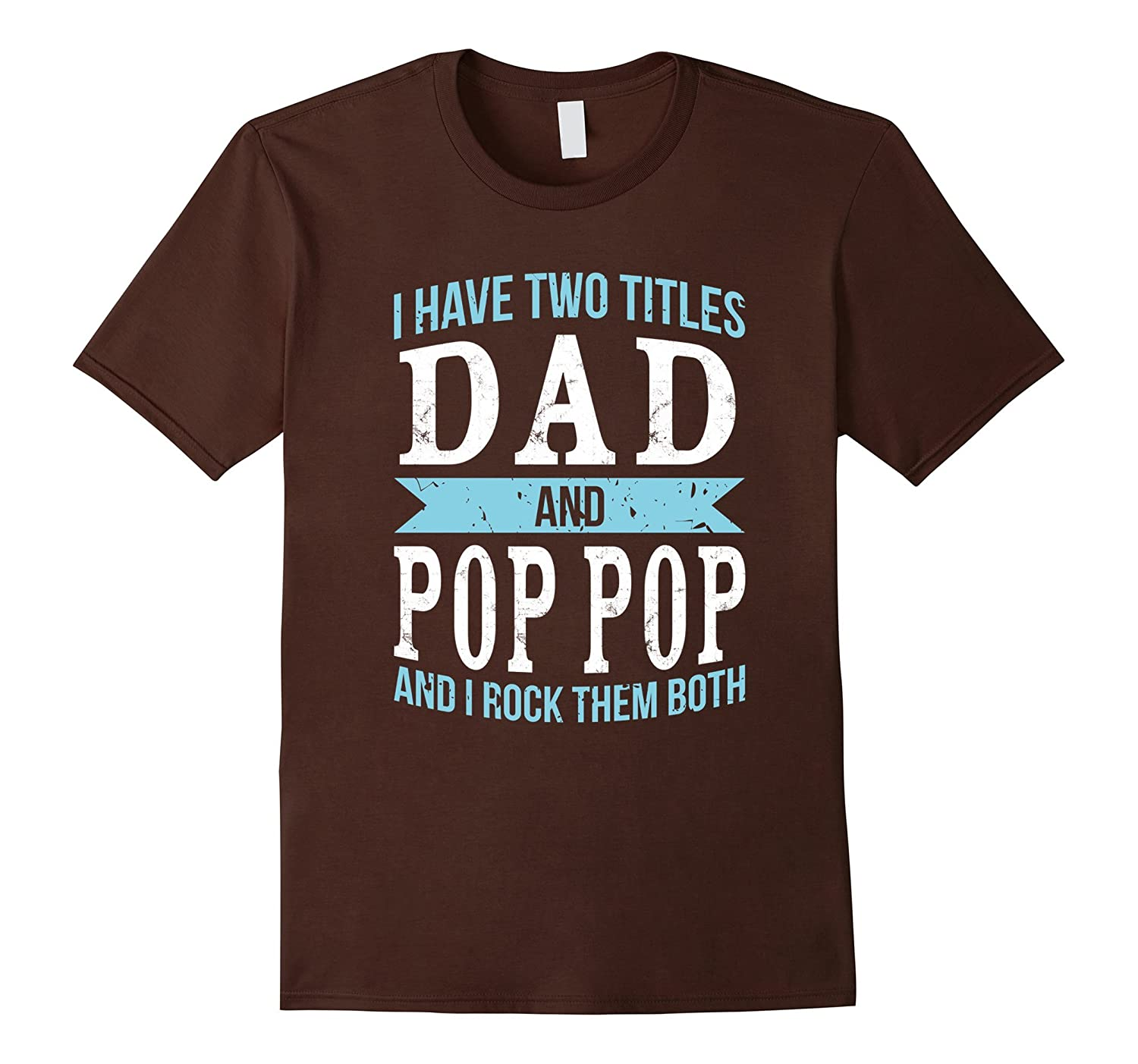 I Have Two Titles Dad & Pop Pop Father Grandpa Gift T-Shirt-TH