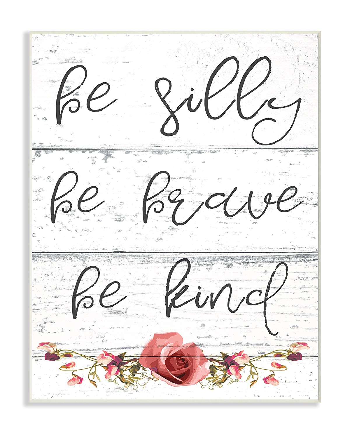 Stupell Industries Be Silly Brave and Kind Cursive Floral Typography Wall Plaque Art, 10 x 0.5 x 15, Proudly Made in USA mwp-340_wd_10x15