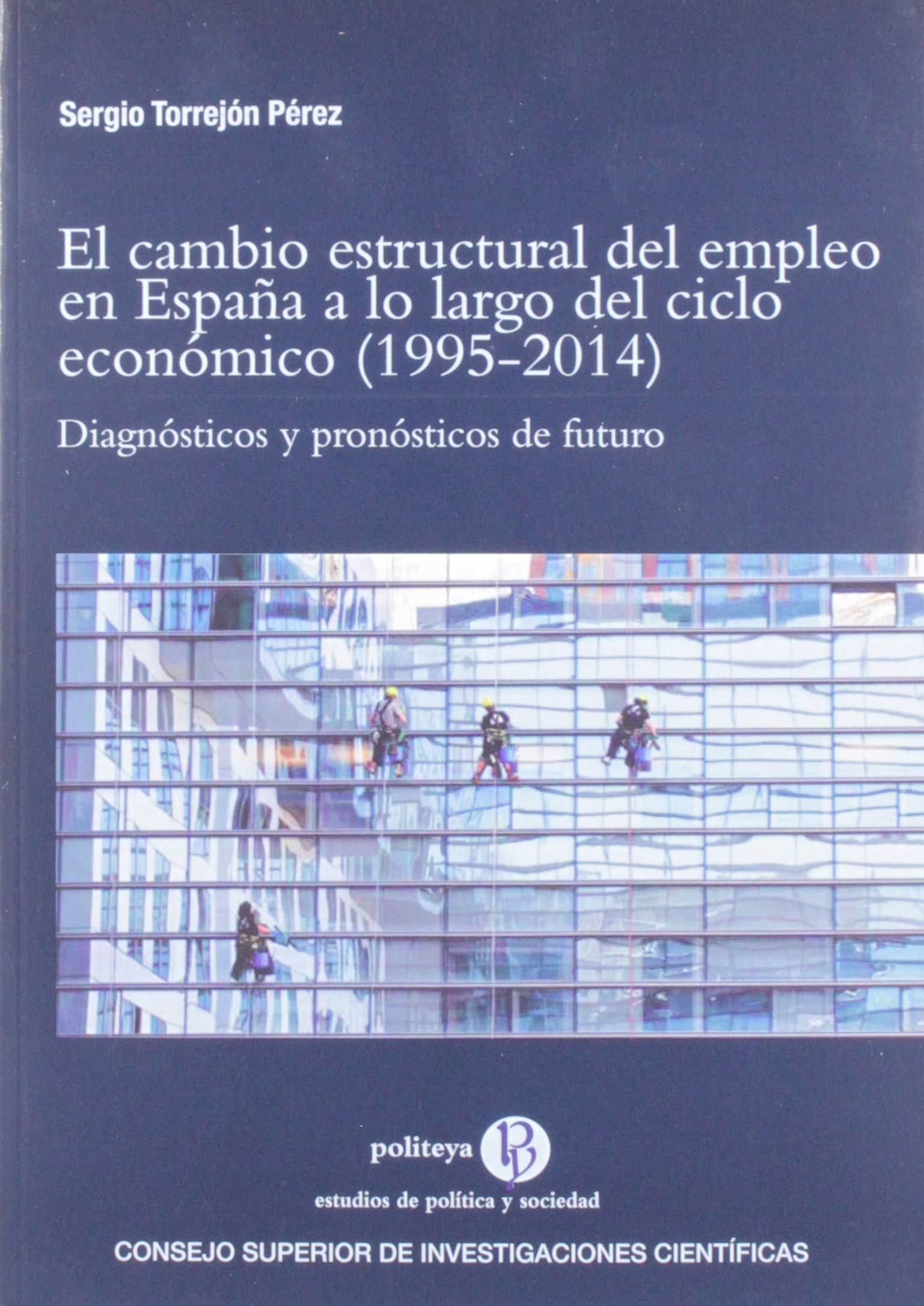 El Cambio estructural del empleo En España a lo largo del ciclo económico 1995-2014 : 35 Politeya. Estudios de Política y Sociedad: Amazon.es: Torrejón Pérez, Sergio: Libros