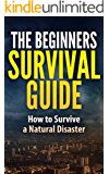 The Beginner's Survival Guide - How to Survive a Natural Disaster: Home Survival Hacks and Tips