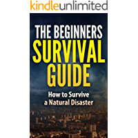 The Beginner's Survival Guide - How to Survive a Natural Disaster: Home Survival Hacks and Tips (English Edition)