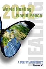 World Healing, World Peace 2012, a Poetry Anthology Vol. II Kindle Edition