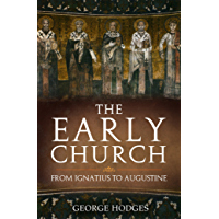 The Early Church: From Ignatius to Augustine