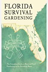 Florida Survival Gardening: The Complete Guide to Survival Food Gardening in the Sunshine State Kindle Edition