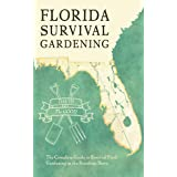 Florida Survival Gardening: The Complete Guide to Survival Food Gardening in the Sunshine State