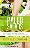Paleo Salads: 100+ Original Paleo Salad Recipes for Massive Weight Loss and a Healthy Lifestyle! (Paleo, Clean Eating, Alkaline, Gluten Free)