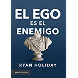 El ego es el enemigo (Spanish Edition)
