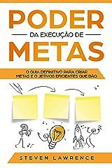 Poder Da Execução De Metas: O Guia Definitivo Para Criar Metas e Objetivos Eficientes Que Dão Resultado eBook Kindle