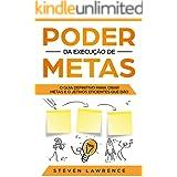 Poder Da Execução De Metas: O Guia Definitivo Para Criar Metas e Objetivos Eficientes Que Dão Resultado (Portuguese Edition)