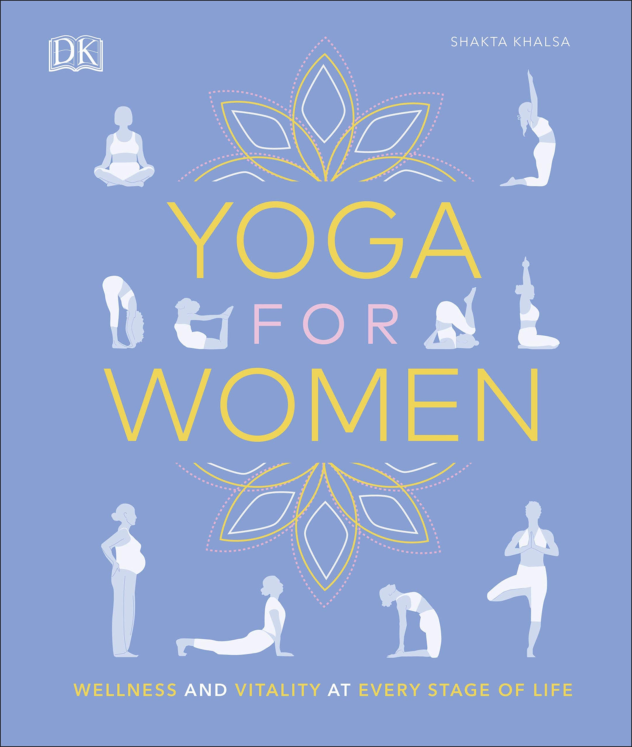 Yoga for Women: Wellness and Vitality at Every Stage of Life ...