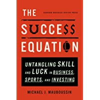 The Success Equation: Untangling Skill and Luck in Business, Sports, and Investing.