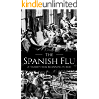 The Spanish Flu: A History from Beginning to End (Pandemic History Book 2) (English Edition)