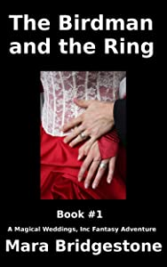 The Birdman and the Ring (Book 1) (Magical Weddings, Inc. Fantasy Adventures)
