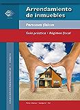 Arrendamiento de inmuebles: Personas físicas. Guía práctica. Régimen fiscal