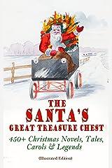 The Santa's Great Treasure Chest: 450+ Christmas Novels, Tales, Carols & Legends: A Christmas Carol, Silent Night, The Gift of the Magi, Christmas-Tree Land, The Three Kings… Kindle Edition
