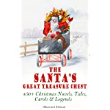 The Santa's Great Treasure Chest: 450+ Christmas Novels, Tales, Carols & Legends: A Christmas Carol, Silent Night, The Gift o
