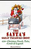 The Santa's Great Treasure Chest: 450+ Christmas Novels, Tales, Carols & Legends: A Christmas Carol, Silent Night, The…