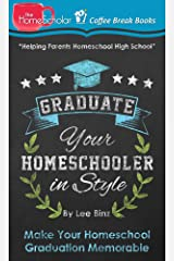 Graduate Your Homeschooler in Style: Make Your Homeschool Graduation Memorable (The HomeScholar's Coffee Break Book series 5) Kindle Edition