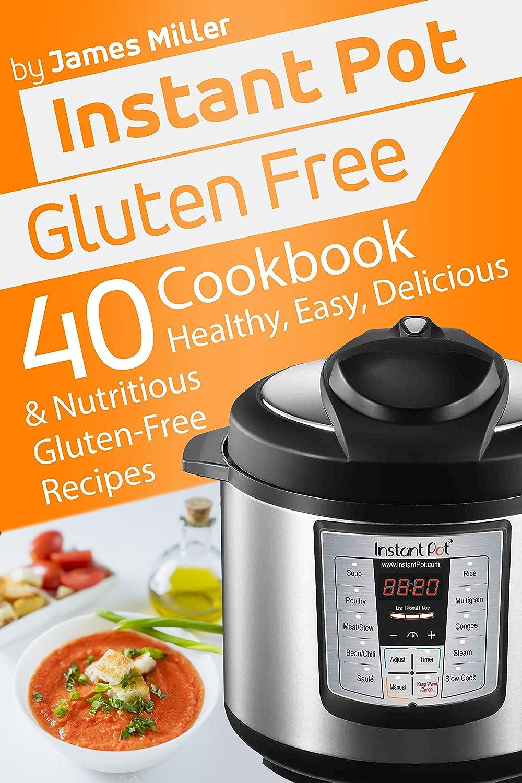 Instant Pot Gluten Free: 40 Healthy, Easy, Delicious & Nutritious ...