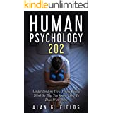 Human Psychology 202: Understanding How People Really Think So That You Know How To Deal With Them