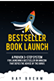 Bestseller Book Launch: A Proven 3-Step System For Launching A Bestseller on Amazon That Defies The Advice Of The Gurus (Self-Publishing Success Series 2)