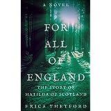 For All of England, A Novel: The Story of Matilda of Scotland