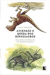 Ascensao e Queda dos Dinossauros. Uma Nova Historia de um Mundo Perdido (Em Portugues do Brasil) Paperback
