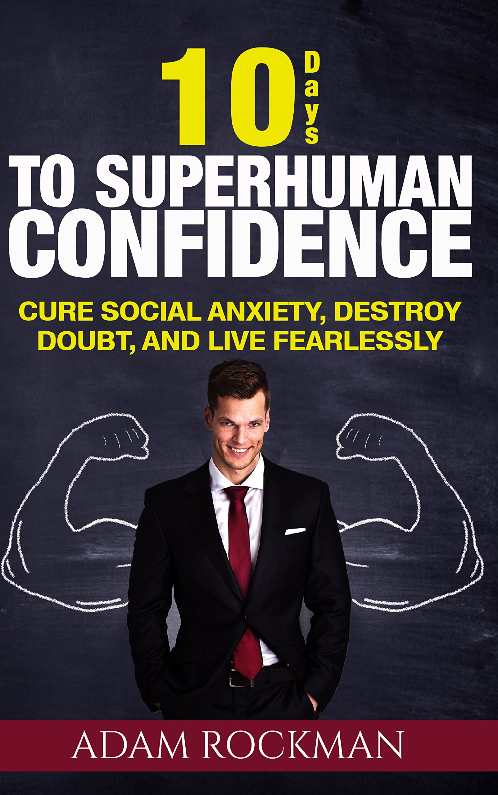 10 Days To Superhuman Confidence  Cure Social Anxiety Destroy Doubt And Live Fearlessly  English Edition