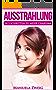 Ausstrahlung: In 5 Schritten zu einer tollen Ausstrahlung und mehr Charisma (Ausstrahlung, Charisma, Selbstvertrauen, Selbstbewusstsein, Frauen, Glück, Liebe, Sport, Gesundheit, Lernen, Glücklich)