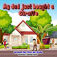 My Dad Just Bought a Giraffe (My Dad Series Book 1)