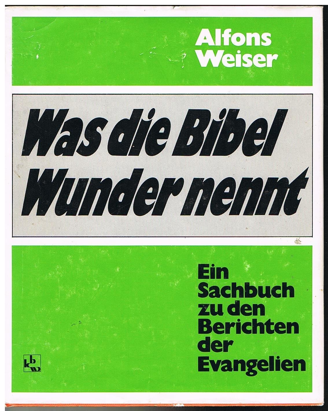Was die Bibel Wunder nennt: Amazon.de: Alfons Weiser: Bücher