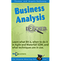 Business Analysis Defined: Learn what BA is, when to do it in Agile and Waterfall SDM, and what techniques are in use. (Business Analysis Fundamentals - Simply Put! Book 1) (English Edition)