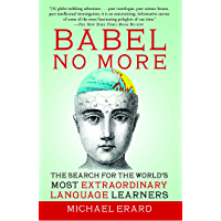 Babel No More: The Search for the World's Most Extraordinary Language Learners (English Edition)