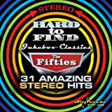 Hard To Find Jukebox Classics The Fifties: 31 Amazing Stereo Hits