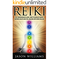 Reiki: The Comprehensive Guide - How to Increase