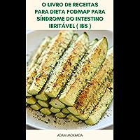 O Livro De Receitas Para Dieta Fodmap Para Síndrome Do Intestino Irritável ( IBS ) : A Dieta Low-Fodmap - 117 Receitas…