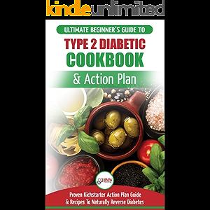 Type 2 Diabetes Cookbook & Action Plan: The Ultimate Beginner's Diabetic Diet Cookbook & Kickstarter Action Plan Guide…