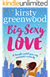 Big Sexy Love: The laugh out loud romantic comedy that everyone's raving about!