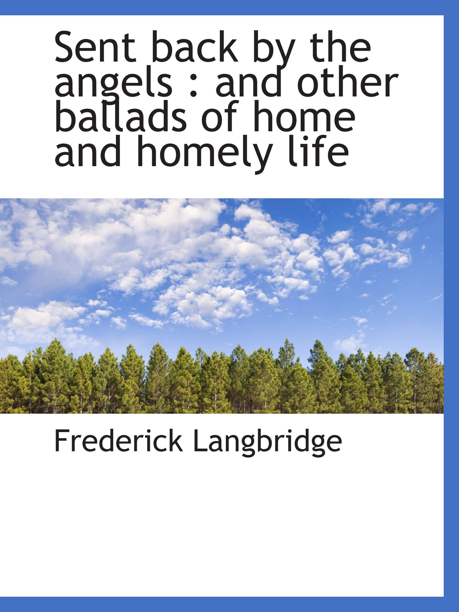 Read Online Sent back by the angels : and other ballads of home and homely life pdf