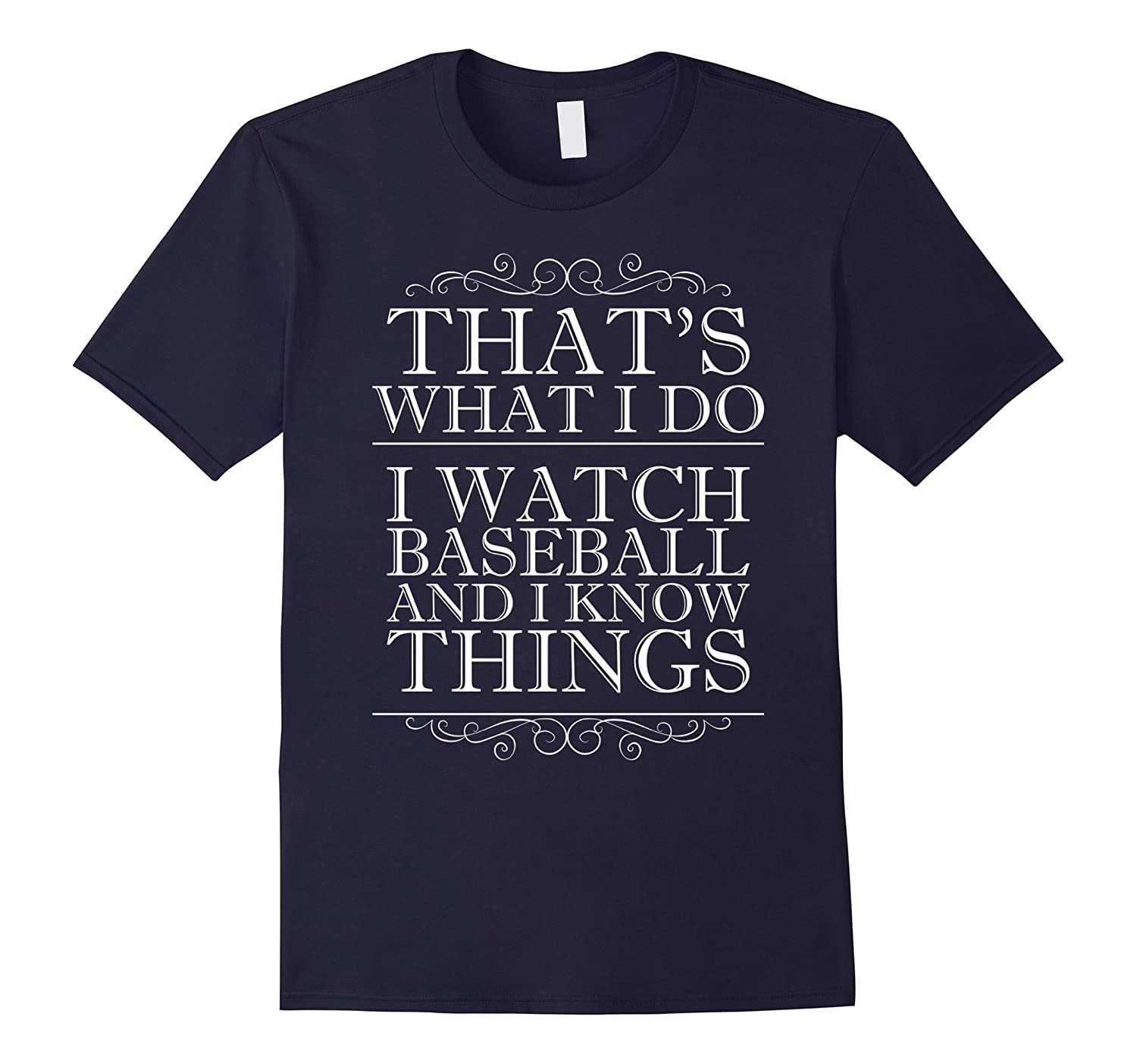 Thats What I Do I Watch Baseball and I Know Things T-Shirt-TJ
