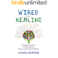 Wired for Healing: Remapping the Brain to Recover from Chronic and Mysterious Illnesses (English Edition)