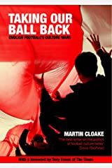 Taking Our Ball Back: English Football's Culture Wars Kindle Edition