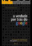A verdade por trás do Google
