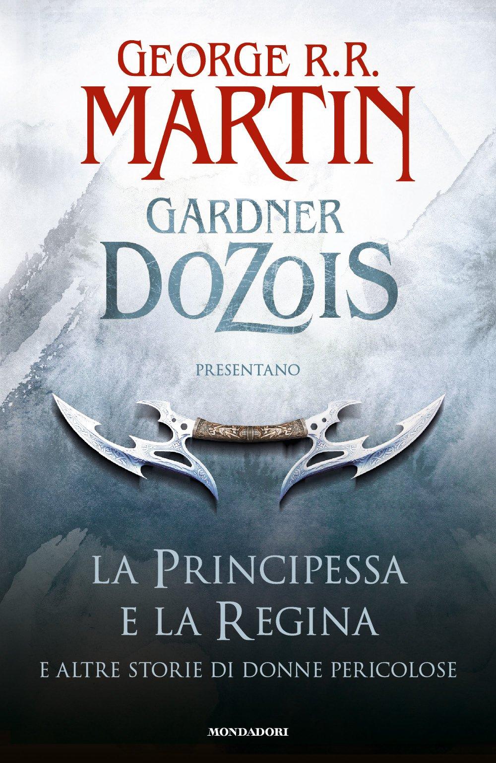 La principessa e la regina. E altre storie di donne pericolose Copertina rigida – 2 gen 2015 G. R. R. Martin G. Dozois T. Albanese S. Altieri