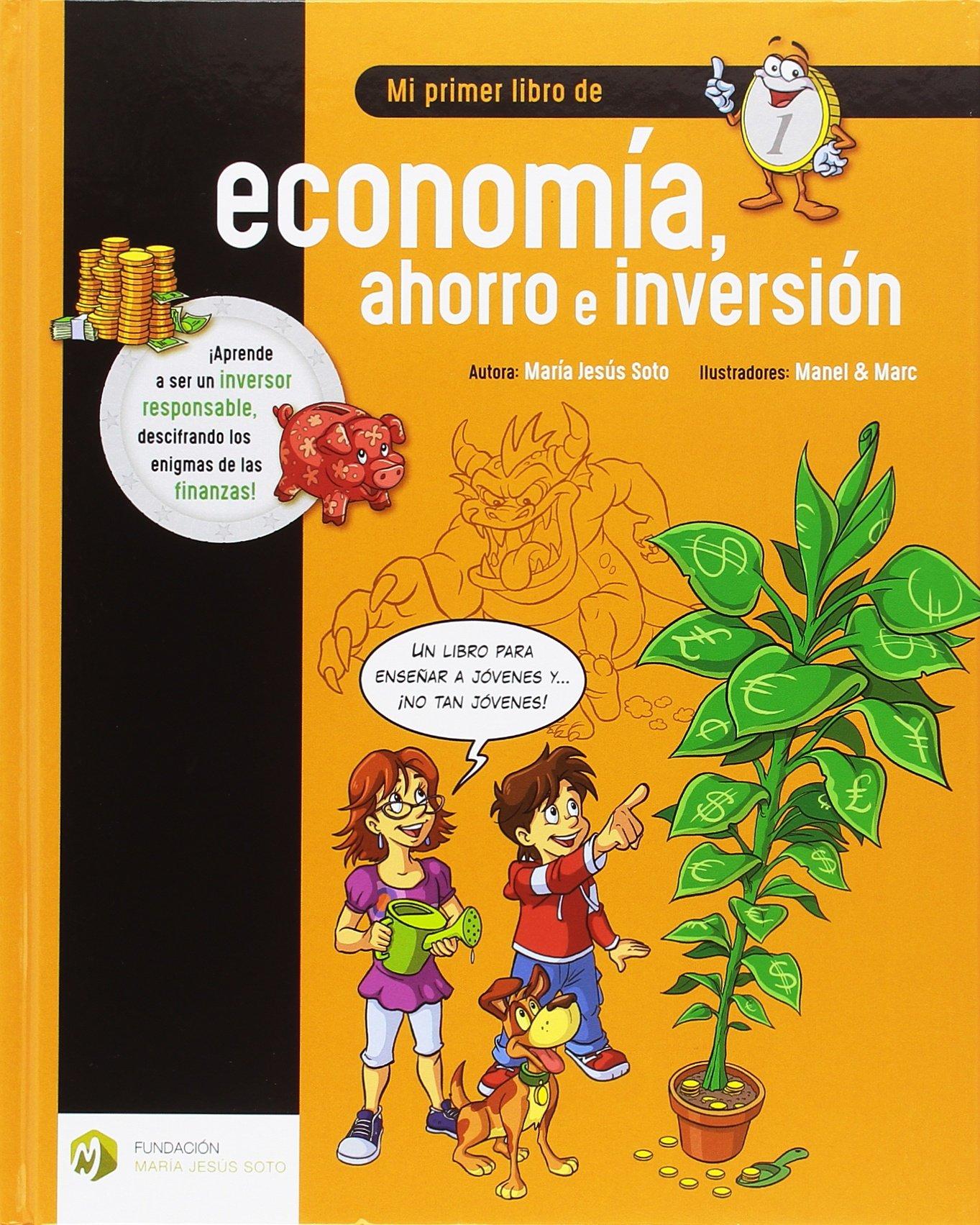 Mi primer libro de economía, ahorro e inversión (Educación Financiera Básica) Tapa dura – 28 feb 2017 Mª Jesús Soto Barragán Manel & Marc Fundación María Jesús Soto 8494670336