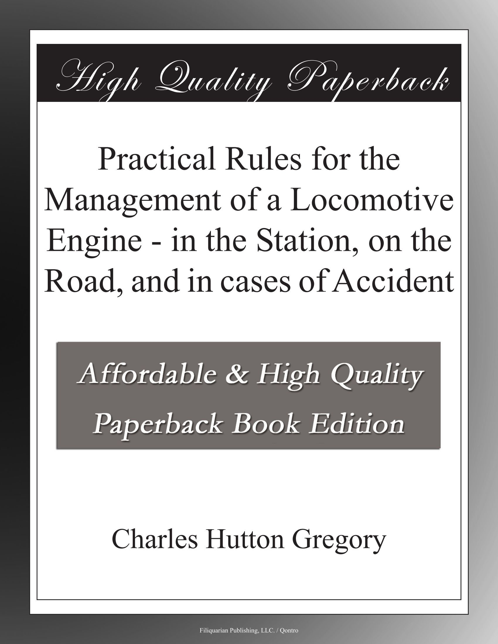Download Practical Rules for the Management of a Locomotive Engine - in the Station, on the Road, and in cases of Accident pdf