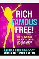 Rich, Famous, Free!: How to Have it All, Now. For the Driven Superwoman Who Just Won't Quit! (Being Superwoman Book 2) Kindle Edition