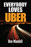 Everybody Loves Uber: The Untold Story OF How Uber Operates