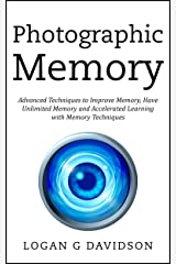 Photographic Memory: Advanced Techniques to Improve Memory, Have Unlimited Memory and Accelerated Learning with Memory Techniques Kindle Edition