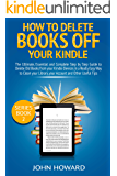 How to Delete Books off Your Kindle: The Ultimate, Essential and Complete Step by Step Guide to Delete Old Books from your Kindle Devices in a Really Easy ... (Managing Content Kindle Device Book 2)